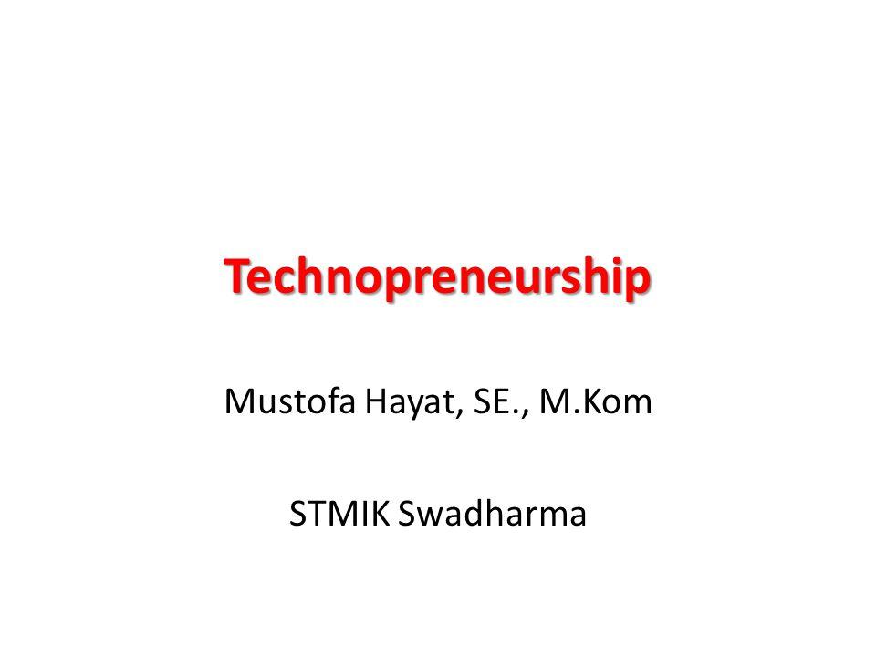 Technopreneurship Mustofa Hayat, SE., M.Kom STMIK Swadharma