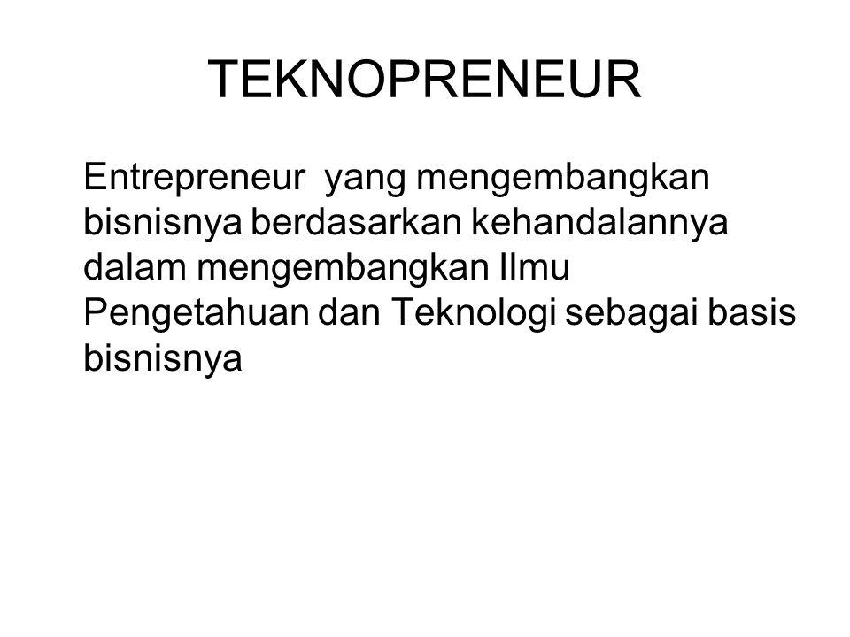 TEKNOPRENEUR Entrepreneur yang mengembangkan bisnisnya berdasarkan kehandalannya dalam mengembangkan Ilmu Pengetahuan dan Teknologi sebagai basis bisn