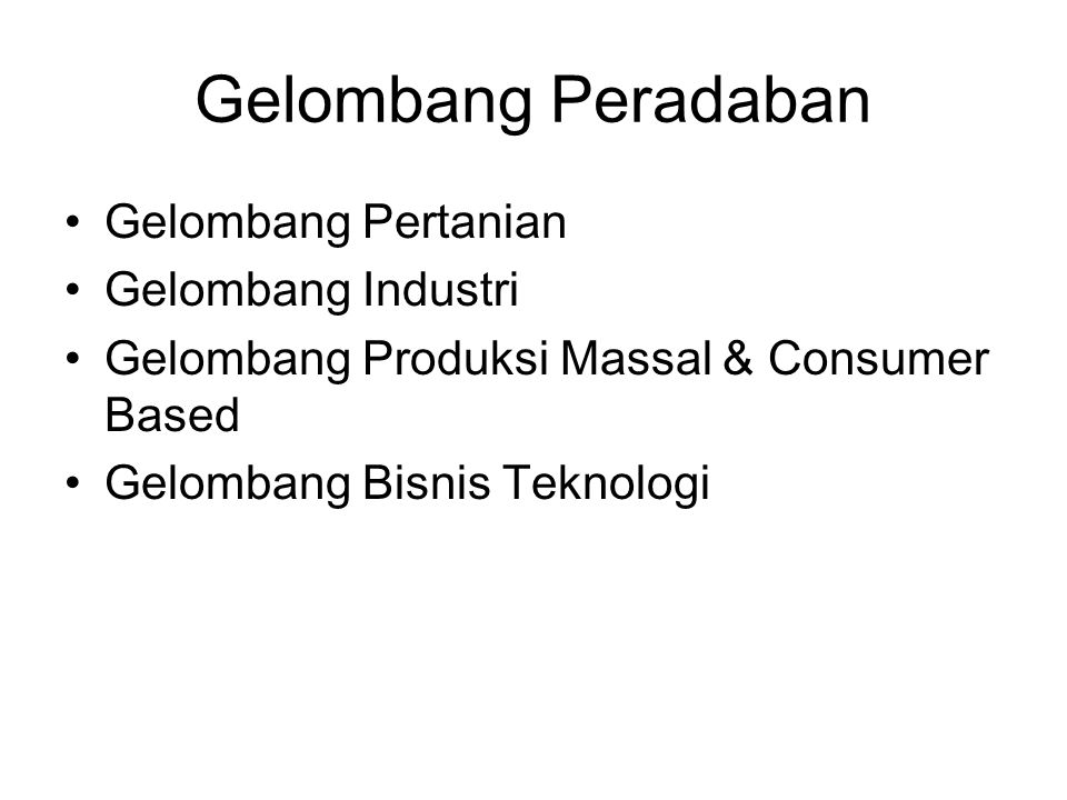 Gelombang Peradaban Gelombang Pertanian Gelombang Industri Gelombang Produksi Massal & Consumer Based Gelombang Bisnis Teknologi