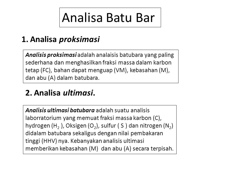 Analisa Batu Bar 1.Analisa proksimasi Analisis proksimasi adalah analaisis batubara yang paling sederhana dan menghasilkan fraksi massa dalam karbon t