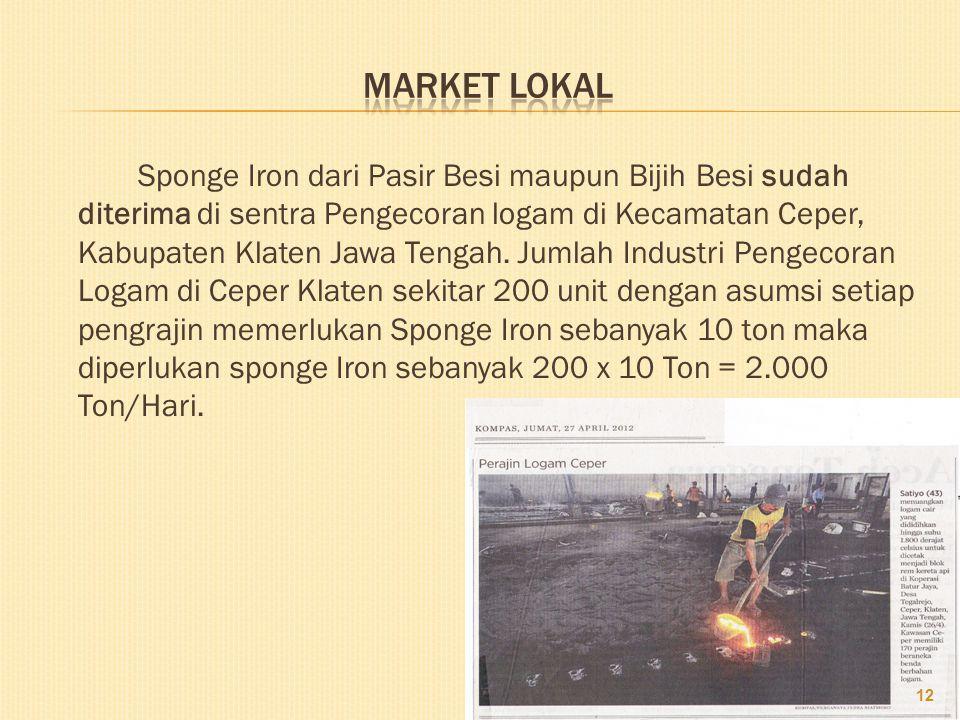 Sponge Iron dari Pasir Besi maupun Bijih Besi sudah diterima di sentra Pengecoran logam di Kecamatan Ceper, Kabupaten Klaten Jawa Tengah.