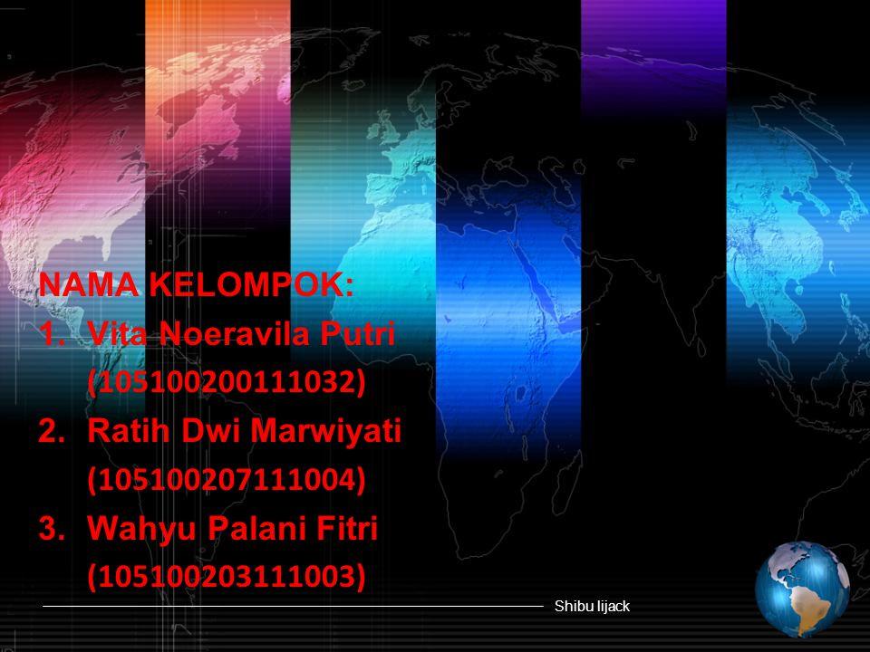 Shibu lijack NAMA KELOMPOK: 1.Vita Noeravila Putri (105100200111032) 2.Ratih Dwi Marwiyati (105100207111004) 3.Wahyu Palani Fitri (105100203111003)