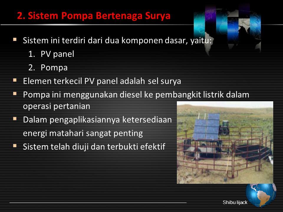 2.Sistem Pompa Bertenaga Surya  Sistem ini terdiri dari dua komponen dasar, yaitu: 1.