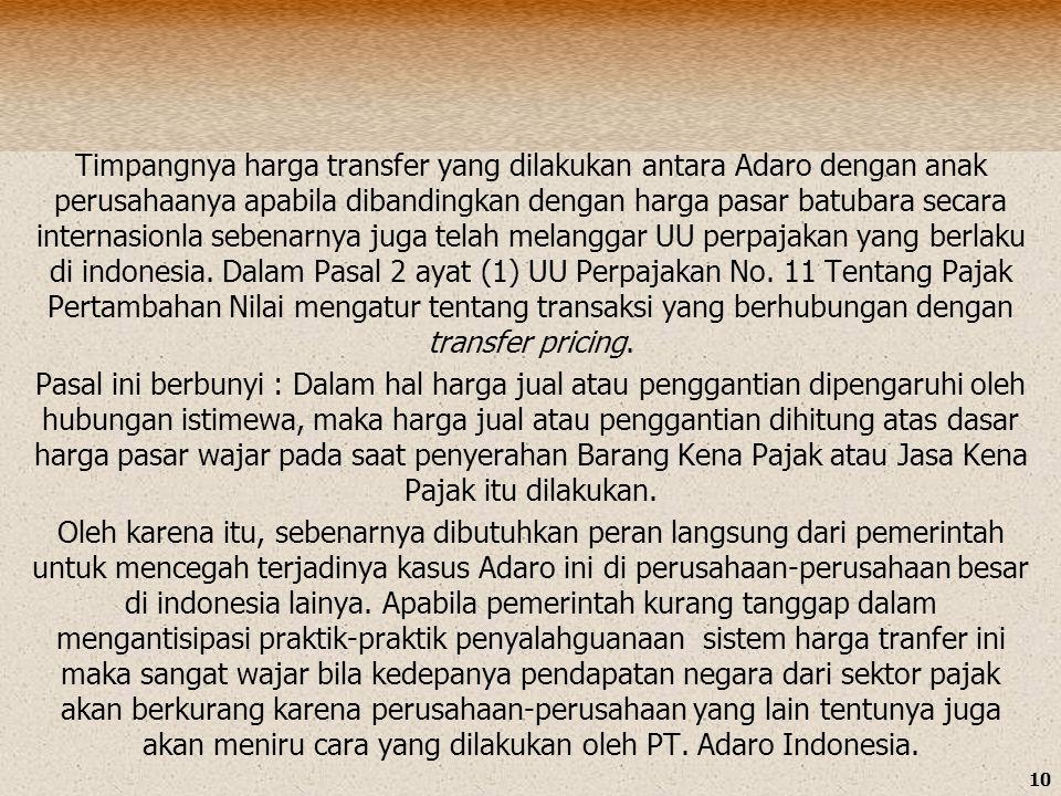 10 Timpangnya harga transfer yang dilakukan antara Adaro dengan anak perusahaanya apabila dibandingkan dengan harga pasar batubara secara internasionla sebenarnya juga telah melanggar UU perpajakan yang berlaku di indonesia.