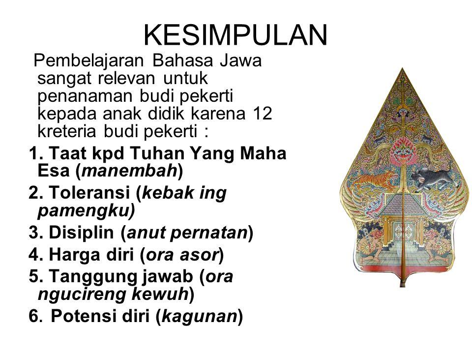 KESIMPULAN Pembelajaran Bahasa Jawa sangat relevan untuk penanaman budi pekerti kepada anak didik karena 12 kreteria budi pekerti : 1. Taat kpd Tuhan