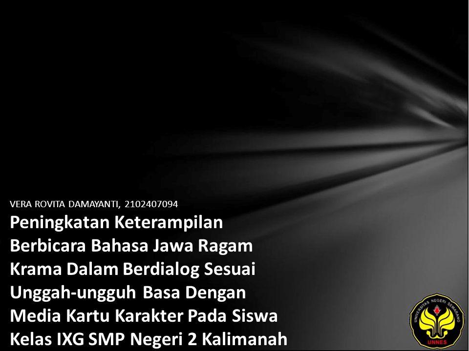 VERA ROVITA DAMAYANTI, 2102407094 Peningkatan Keterampilan Berbicara Bahasa Jawa Ragam Krama Dalam Berdialog Sesuai Unggah-ungguh Basa Dengan Media Kartu Karakter Pada Siswa Kelas IXG SMP Negeri 2 Kalimanah Kabupaten Purbalingga