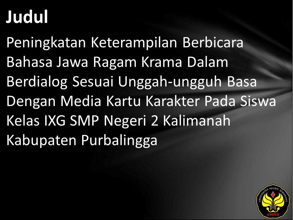 Judul Peningkatan Keterampilan Berbicara Bahasa Jawa Ragam Krama Dalam Berdialog Sesuai Unggah-ungguh Basa Dengan Media Kartu Karakter Pada Siswa Kelas IXG SMP Negeri 2 Kalimanah Kabupaten Purbalingga