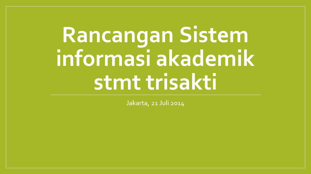 Rancangan Sistem informasi akademik stmt trisakti Jakarta, 21 Juli 2014
