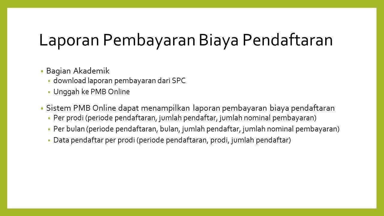 Laporan Pembayaran Biaya Pendaftaran Bagian Akademik download laporan pembayaran dari SPC Unggah ke PMB Online Sistem PMB Online dapat menampilkan lap
