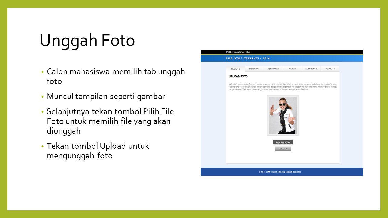 Unggah Foto Calon mahasiswa memilih tab unggah foto Muncul tampilan seperti gambar Selanjutnya tekan tombol Pilih File Foto untuk memilih file yang ak