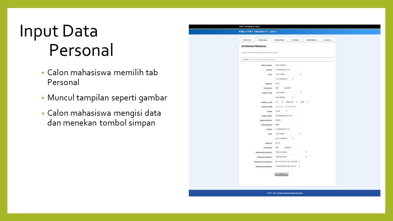 Input Data Personal Calon mahasiswa memilih tab Personal Muncul tampilan seperti gambar Calon mahasiswa mengisi data dan menekan tombol simpan