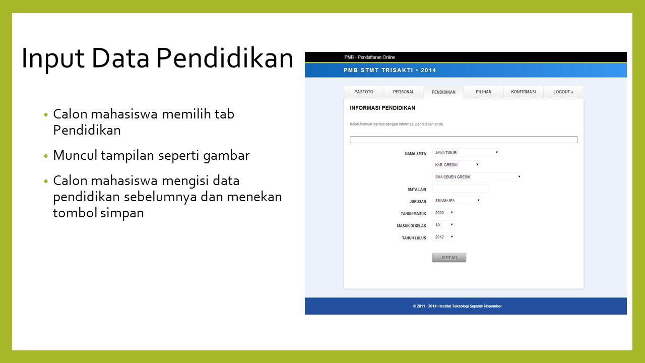 Input Data Pendidikan Calon mahasiswa memilih tab Pendidikan Muncul tampilan seperti gambar Calon mahasiswa mengisi data pendidikan sebelumnya dan men