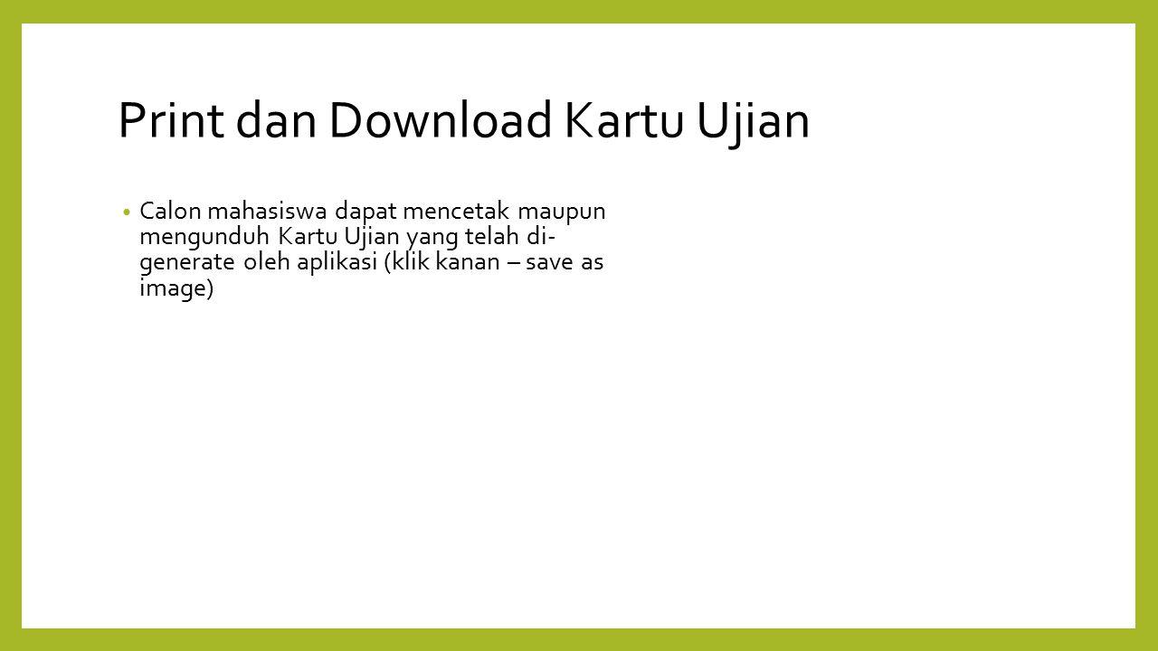 Print dan Download Kartu Ujian Calon mahasiswa dapat mencetak maupun mengunduh Kartu Ujian yang telah di- generate oleh aplikasi (klik kanan – save as