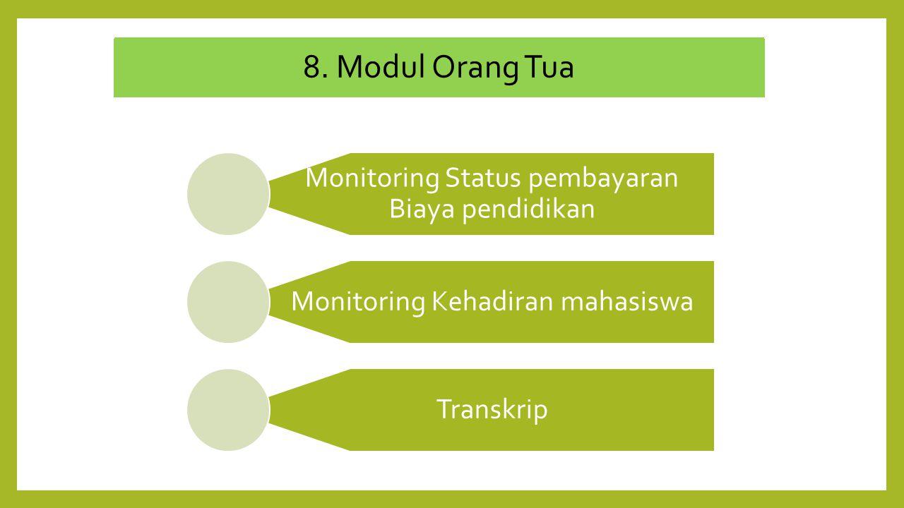 8. Modul Orang Tua Monitoring Status pembayaran Biaya pendidikan Monitoring Kehadiran mahasiswa Transkrip