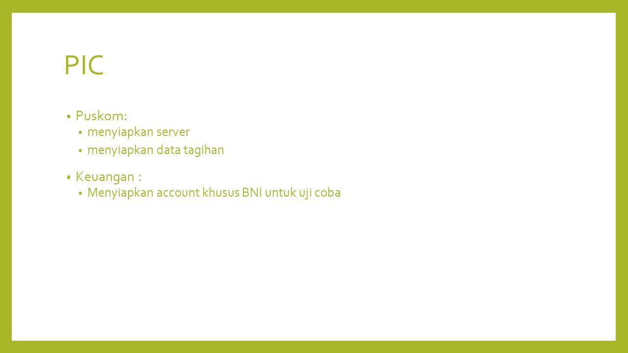 PIC Puskom: menyiapkan server menyiapkan data tagihan Keuangan : Menyiapkan account khusus BNI untuk uji coba