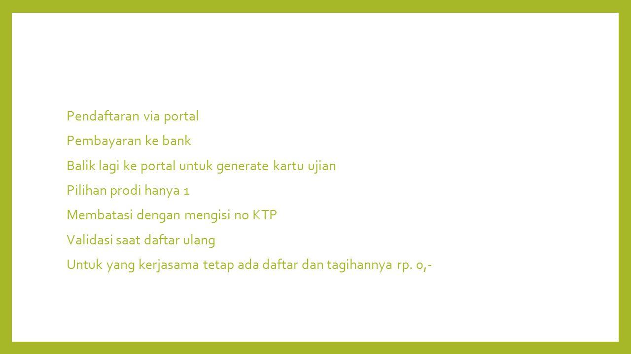 Pendaftaran via portal Pembayaran ke bank Balik lagi ke portal untuk generate kartu ujian Pilihan prodi hanya 1 Membatasi dengan mengisi no KTP Valida