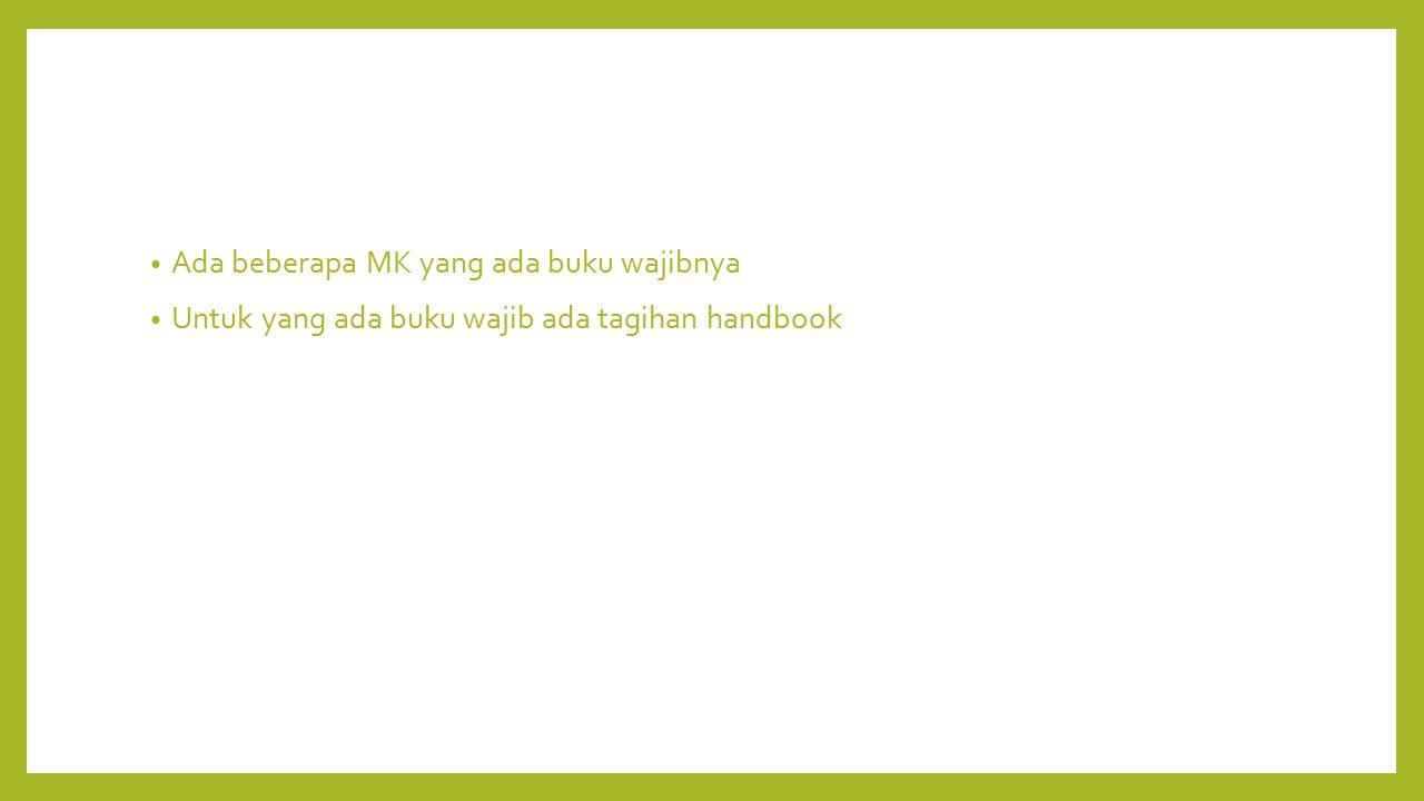 Ada beberapa MK yang ada buku wajibnya Untuk yang ada buku wajib ada tagihan handbook