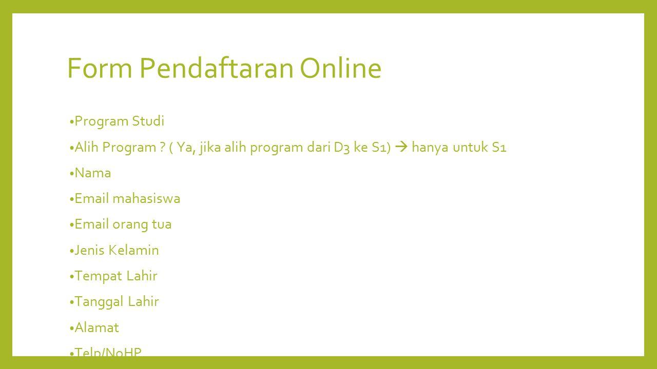 Form Pendaftaran Online Program Studi Alih Program ? ( Ya, jika alih program dari D3 ke S1)  hanya untuk S1 Nama Email mahasiswa Email orang tua Jeni