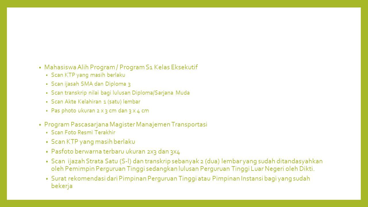 Mahasiswa Alih Program / Program S1 Kelas Eksekutif Scan KTP yang masih berlaku Scan ijasah SMA dan Diploma 3 Scan transkrip nilai bagi lulusan Diplom