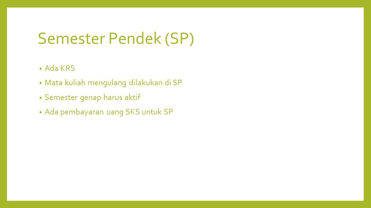 Semester Pendek (SP) Ada KRS Mata kuliah mengulang dilakukan di SP Semester genap harus aktif Ada pembayaran uang SKS untuk SP
