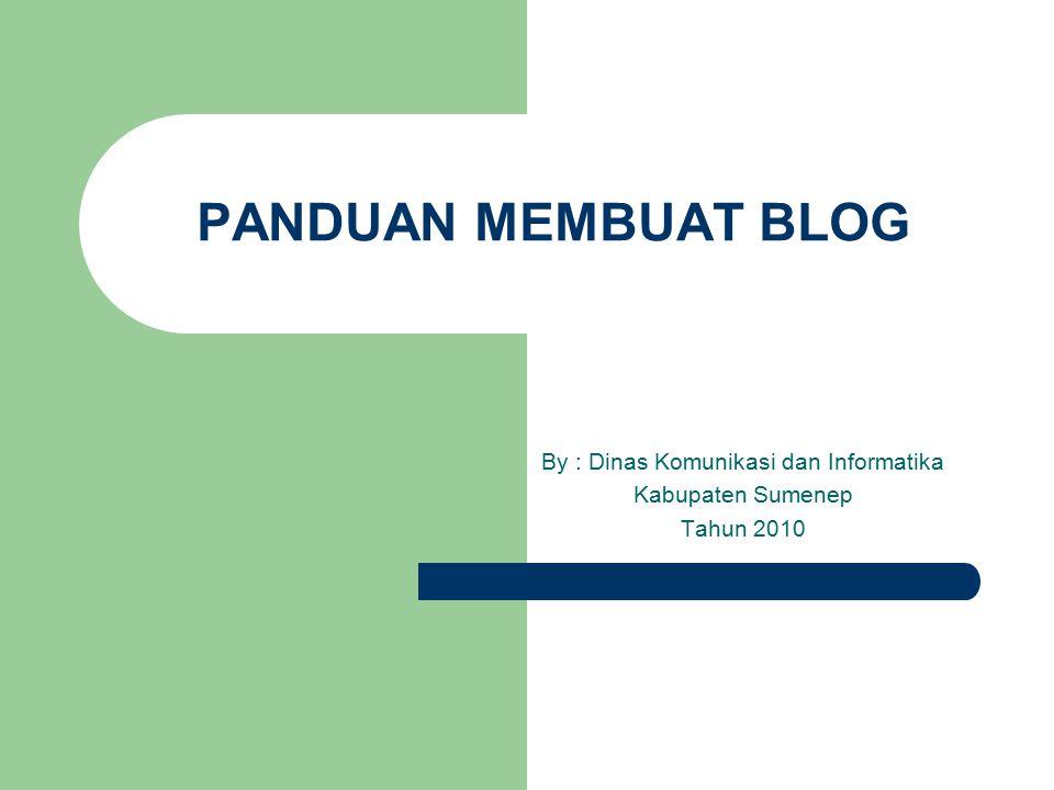 PANDUAN MEMBUAT BLOG By : Dinas Komunikasi dan Informatika Kabupaten Sumenep Tahun 2010