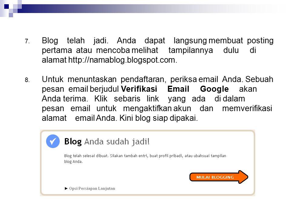7. Blog telah jadi. Anda dapat langsung membuat posting pertama atau mencoba melihat tampilannya dulu di alamat http://namablog.blogspot.com. 8. Untuk