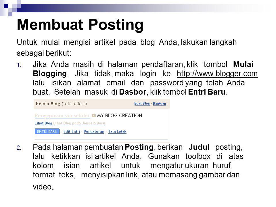 Membuat Posting Untuk mulai mengisi artikel pada blog Anda, lakukan langkah sebagai berikut: 1. Jika Anda masih di halaman pendaftaran, klik tombol Mu