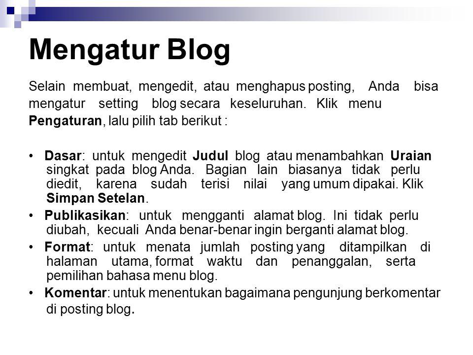 Mengatur Blog Selain membuat, mengedit, atau menghapus posting, Anda bisa mengatur setting blog secara keseluruhan. Klik menu Pengaturan, lalu pilih t