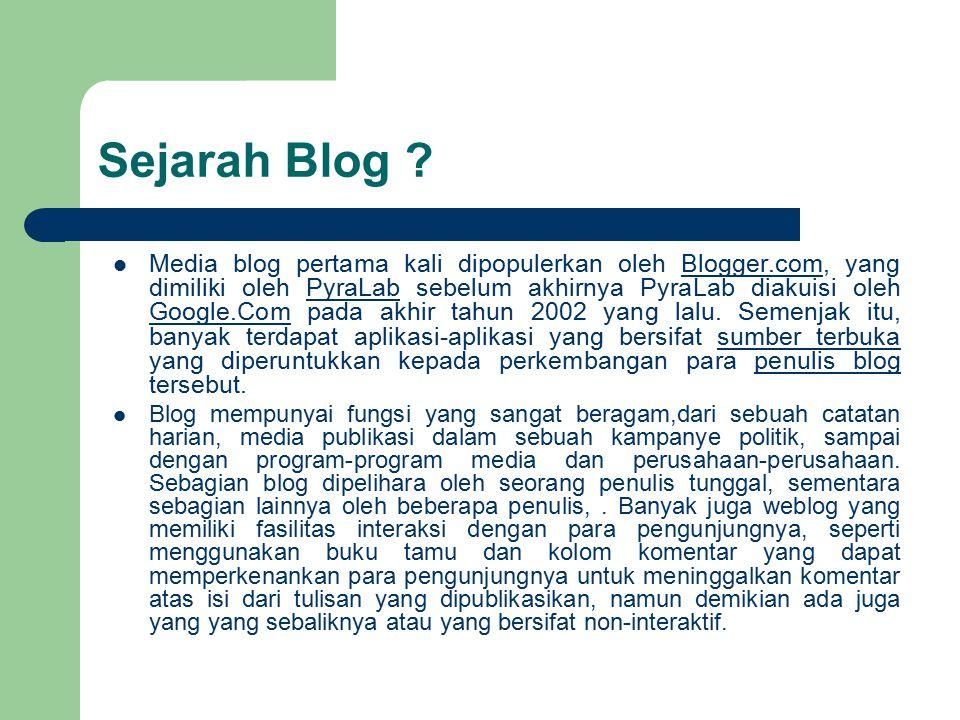 Sejarah Blog ? Media blog pertama kali dipopulerkan oleh Blogger.com, yang dimiliki oleh PyraLab sebelum akhirnya PyraLab diakuisi oleh Google.Com pad
