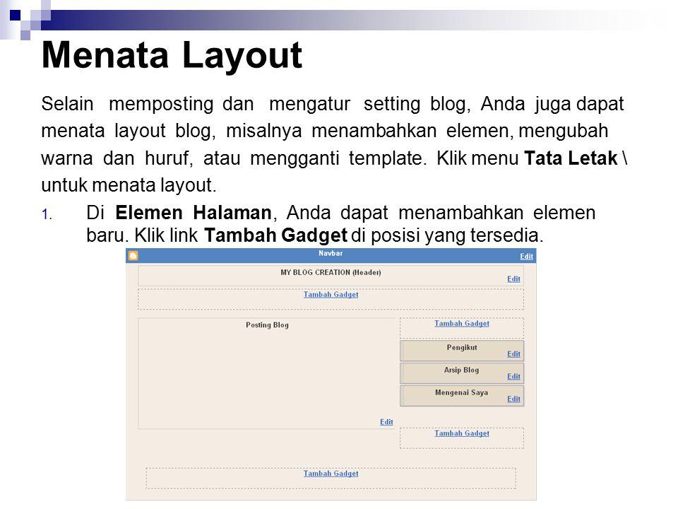 Menata Layout Selain memposting dan mengatur setting blog, Anda juga dapat menata layout blog, misalnya menambahkan elemen, mengubah warna dan huruf,