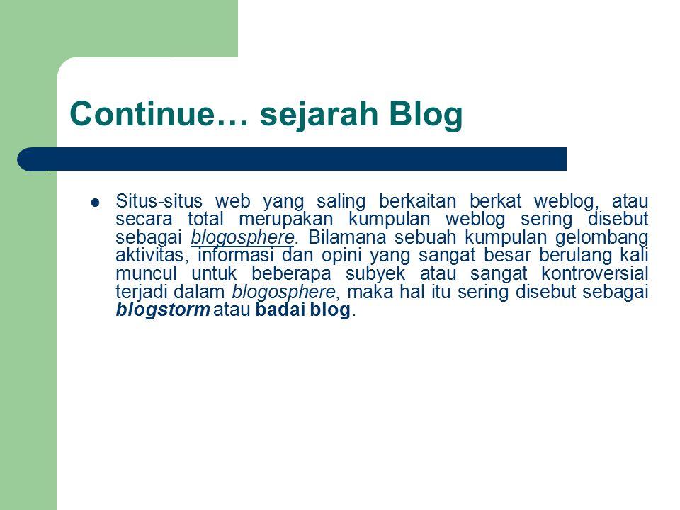 Continue… sejarah Blog Situs-situs web yang saling berkaitan berkat weblog, atau secara total merupakan kumpulan weblog sering disebut sebagai blogosp
