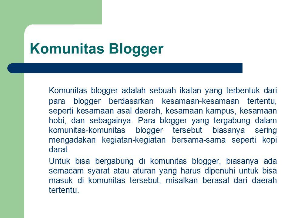 Komunitas Blogger Komunitas blogger adalah sebuah ikatan yang terbentuk dari para blogger berdasarkan kesamaan-kesamaan tertentu, seperti kesamaan asa