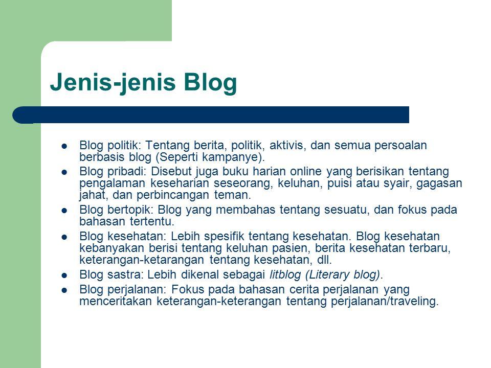 Jenis-jenis Blog Blog politik: Tentang berita, politik, aktivis, dan semua persoalan berbasis blog (Seperti kampanye). Blog pribadi: Disebut juga buku