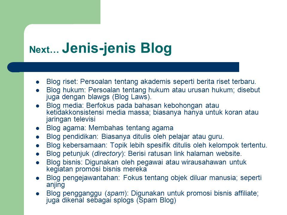 Next… Jenis-jenis Blog Blog riset: Persoalan tentang akademis seperti berita riset terbaru. Blog hukum: Persoalan tentang hukum atau urusan hukum; dis