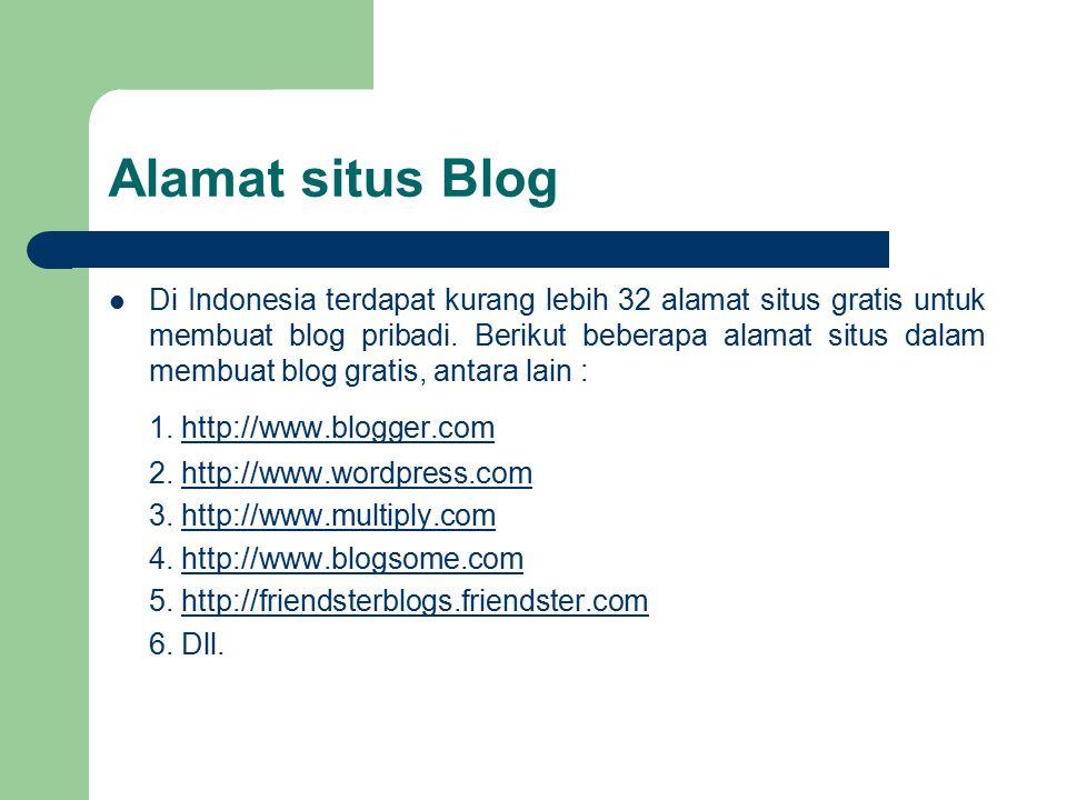 Alamat situs Blog Di Indonesia terdapat kurang lebih 32 alamat situs gratis untuk membuat blog pribadi. Berikut beberapa alamat situs dalam membuat bl