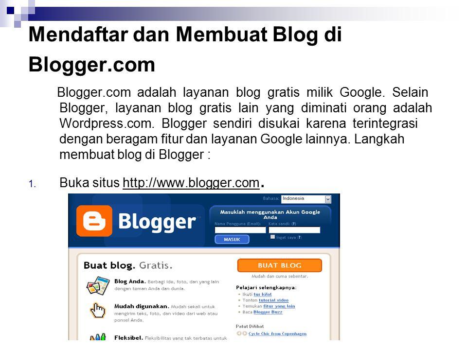 Mendaftar dan Membuat Blog di Blogger.com Blogger.com adalah layanan blog gratis milik Google. Selain Blogger, layanan blog gratis lain yang diminati
