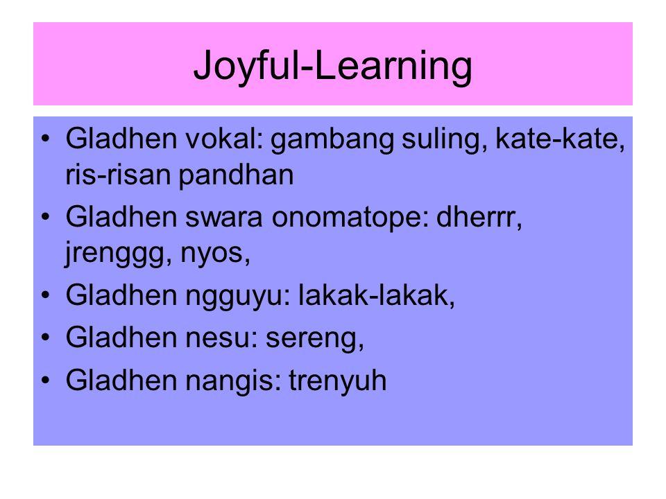 Joyful-Learning Gladhen vokal: gambang suling, kate-kate, ris-risan pandhan Gladhen swara onomatope: dherrr, jrenggg, nyos, Gladhen ngguyu: lakak-lakak, Gladhen nesu: sereng, Gladhen nangis: trenyuh