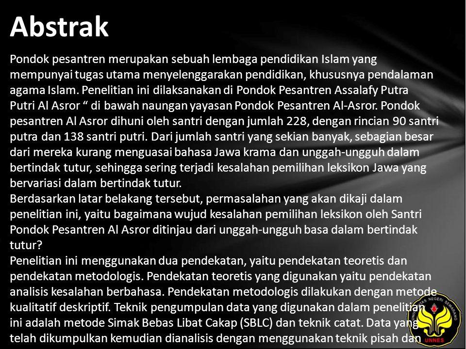 Abstrak Pondok pesantren merupakan sebuah lembaga pendidikan Islam yang mempunyai tugas utama menyelenggarakan pendidikan, khususnya pendalaman agama Islam.