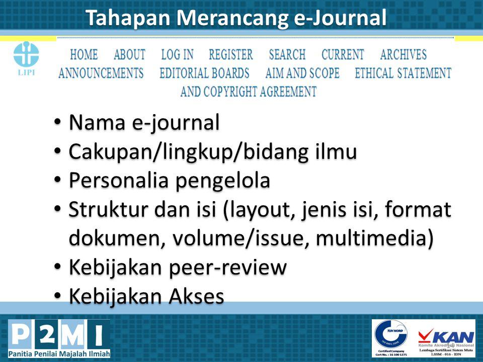 14 Tahapan Merancang e-Journal Nama e-journal Cakupan/lingkup/bidang ilmu Personalia pengelola Struktur dan isi (layout, jenis isi, format dokumen, vo