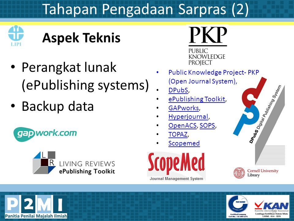 Tahapan Pengadaan Sarpras (2) Perangkat lunak (ePublishing systems) Backup data 16 Aspek Teknis Public Knowledge Project- PKP (Open Journal System), D