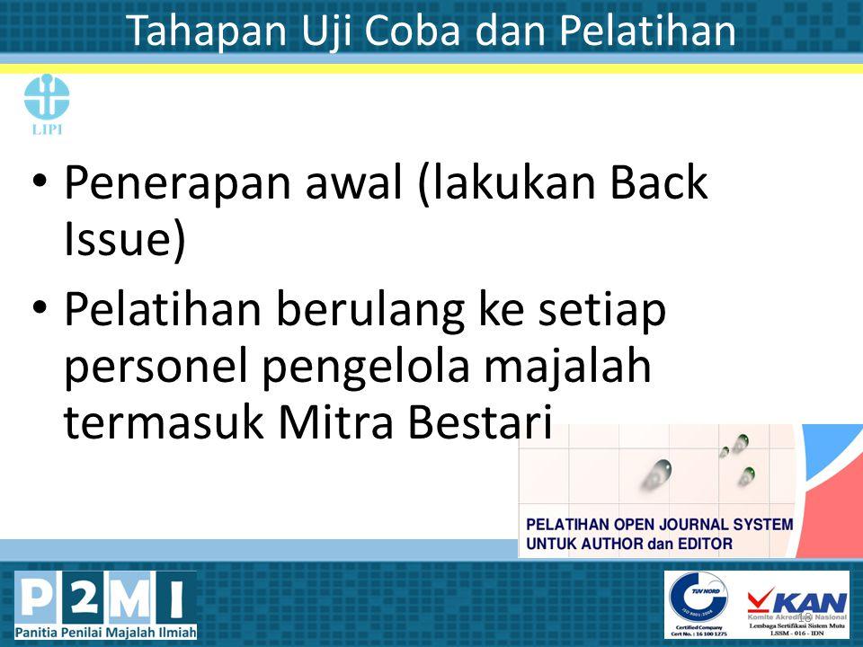 Tahapan Uji Coba dan Pelatihan Penerapan awal (lakukan Back Issue) Pelatihan berulang ke setiap personel pengelola majalah termasuk Mitra Bestari 18