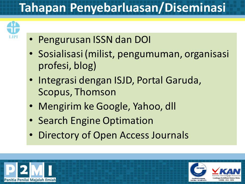 Tahapan Penyebarluasan/Diseminasi Pengurusan ISSN dan DOI Sosialisasi (milist, pengumuman, organisasi profesi, blog) Integrasi dengan ISJD, Portal Gar