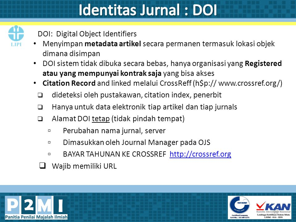 DOI: Digital Object Identifiers Menyimpan metadata artikel secara permanen termasuk lokasi objek dimana disimpan DOI sistem tidak dibuka secara bebas,