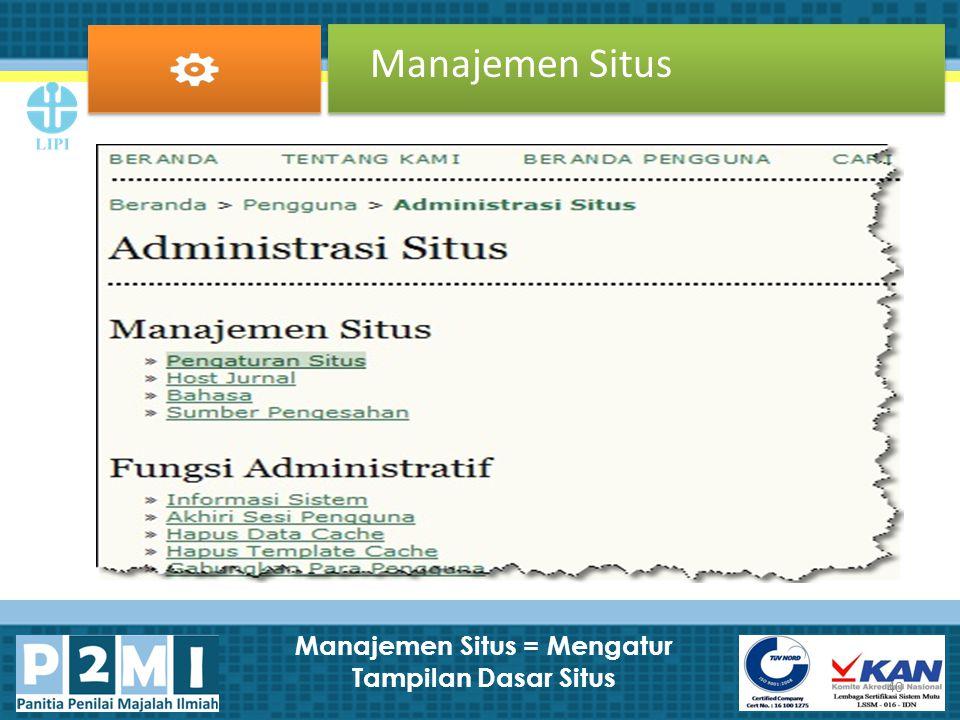 Manajemen Situs 40 Manajemen Situs = Mengatur Tampilan Dasar Situs