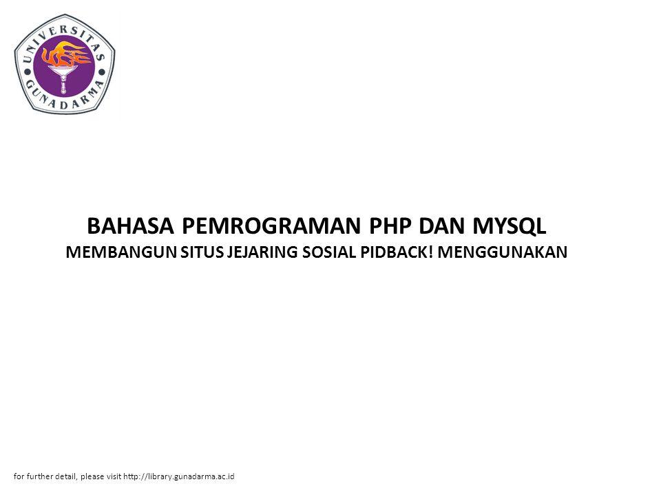 BAHASA PEMROGRAMAN PHP DAN MYSQL MEMBANGUN SITUS JEJARING SOSIAL PIDBACK! MENGGUNAKAN for further detail, please visit http://library.gunadarma.ac.id