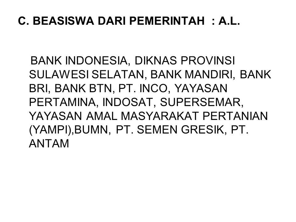 C. BEASISWA DARI PEMERINTAH : A.L. BANK INDONESIA, DIKNAS PROVINSI SULAWESI SELATAN, BANK MANDIRI, BANK BRI, BANK BTN, PT. INCO, YAYASAN PERTAMINA, IN