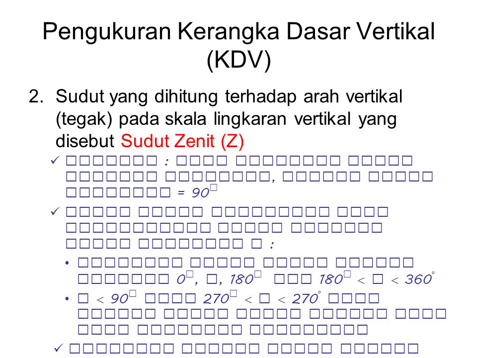 Pengukuran Kerangka Dasar Vertikal (KDV) 2.Sudut yang dihitung terhadap arah vertikal (tegak) pada skala lingkaran vertikal yang disebut Sudut Zenit (