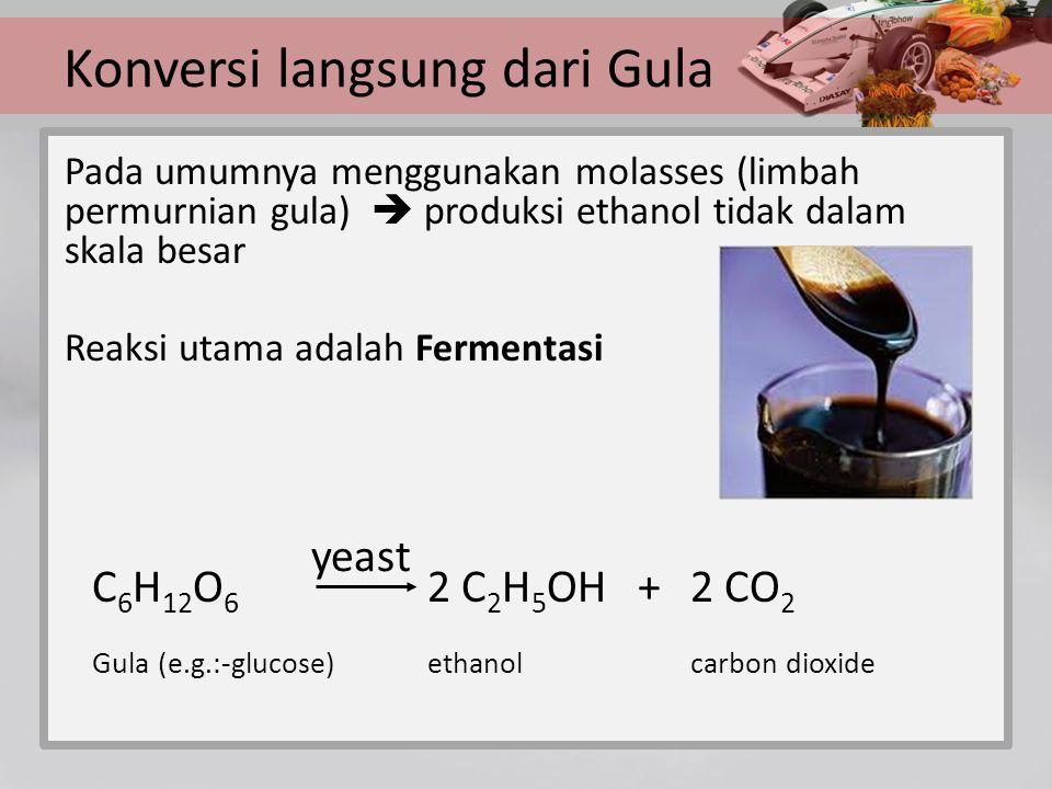 Konversi langsung dari Gula Pada umumnya menggunakan molasses (limbah permurnian gula)  produksi ethanol tidak dalam skala besar Reaksi utama adalah