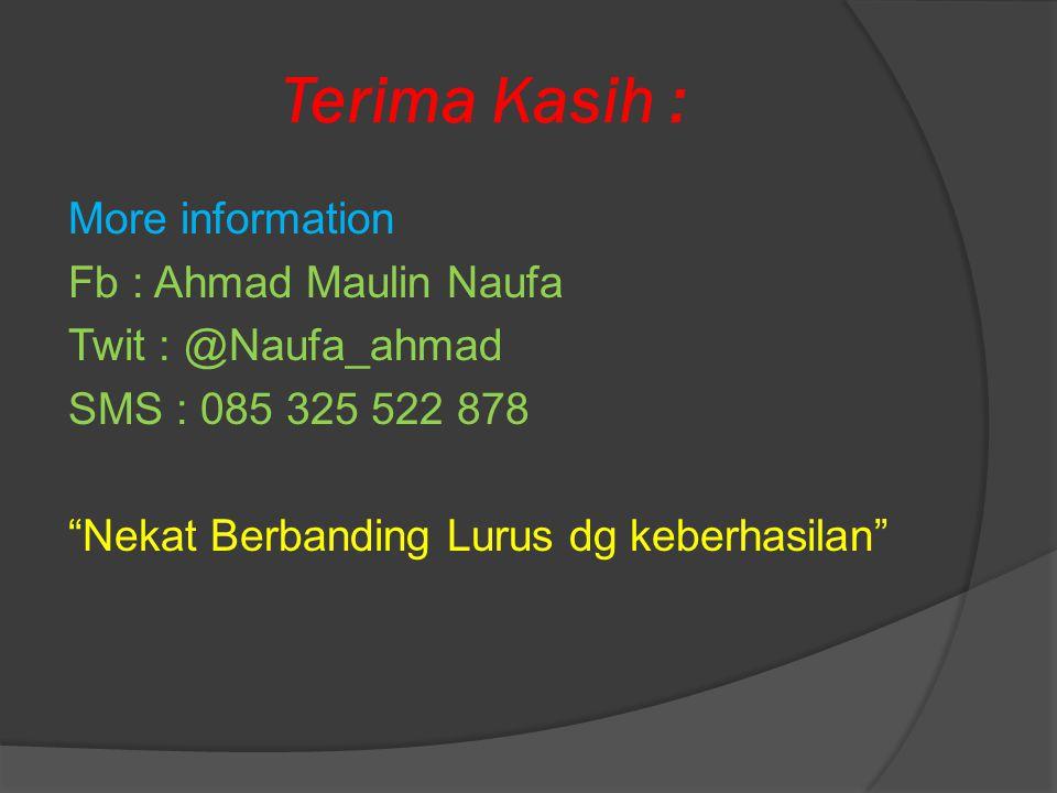 """Terima Kasih : More information Fb : Ahmad Maulin Naufa Twit : @Naufa_ahmad SMS : 085 325 522 878 """"Nekat Berbanding Lurus dg keberhasilan"""""""
