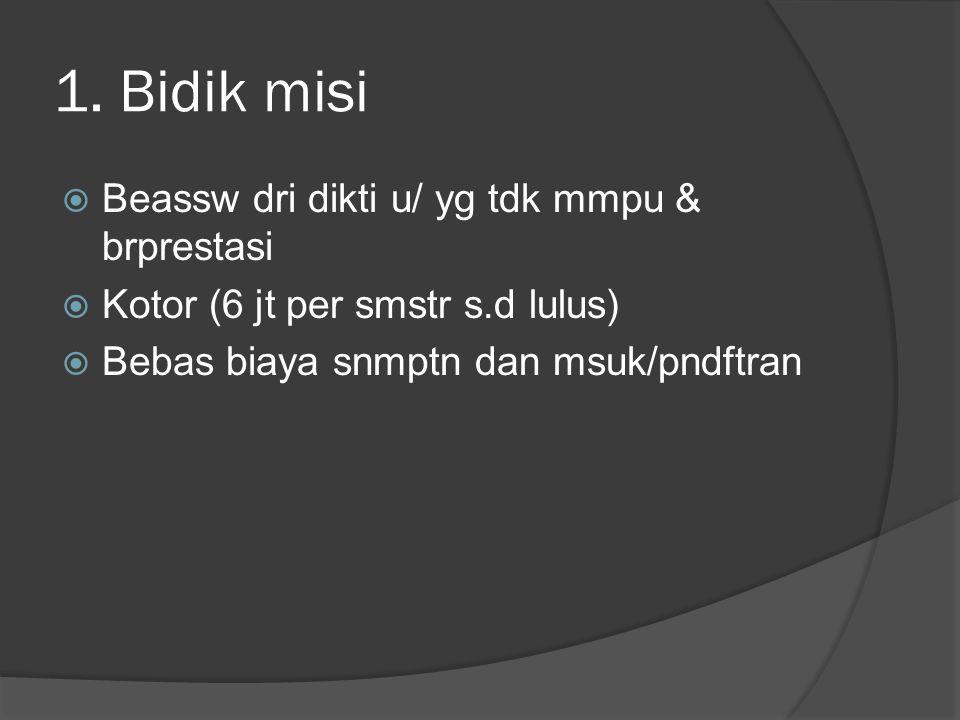 1. Bidik misi  Beassw dri dikti u/ yg tdk mmpu & brprestasi  Kotor (6 jt per smstr s.d lulus)  Bebas biaya snmptn dan msuk/pndftran